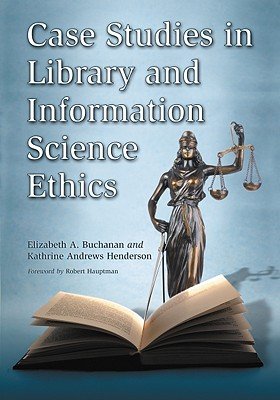 Case Studies in Library and Information Science Ethics By Buchanan, Elizabeth A./ Henderson, Kathrine A./ Hauptman, Robert (FRW)