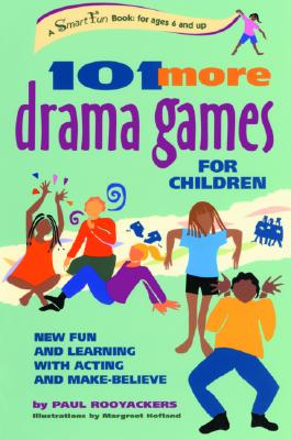 101 More Drama Games for Children By Rooyackers, Paul/ Hofland, Margreet (ILT)