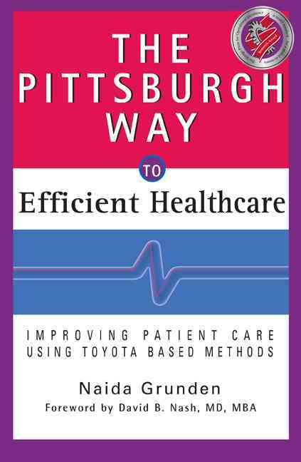The Pittsburgh Way to Efficient Healthcare By Grunden, Naida