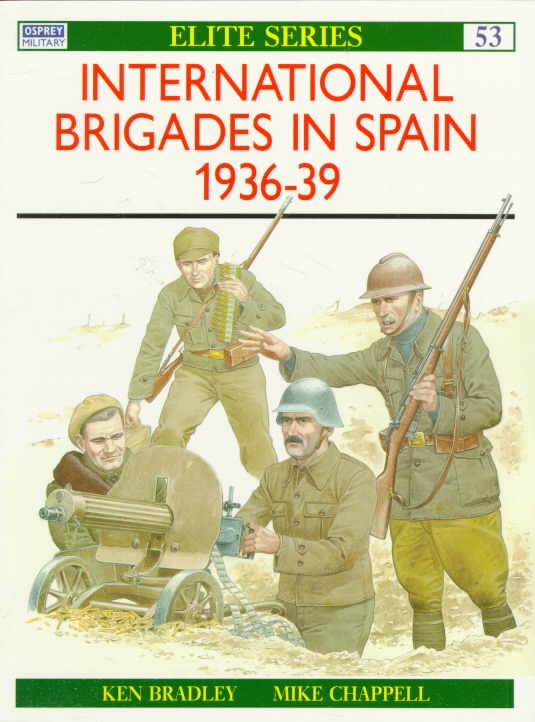 The International Brigades in Spain 1936-39 By Bradley, Ken/ Chappell, Mike (ILT)